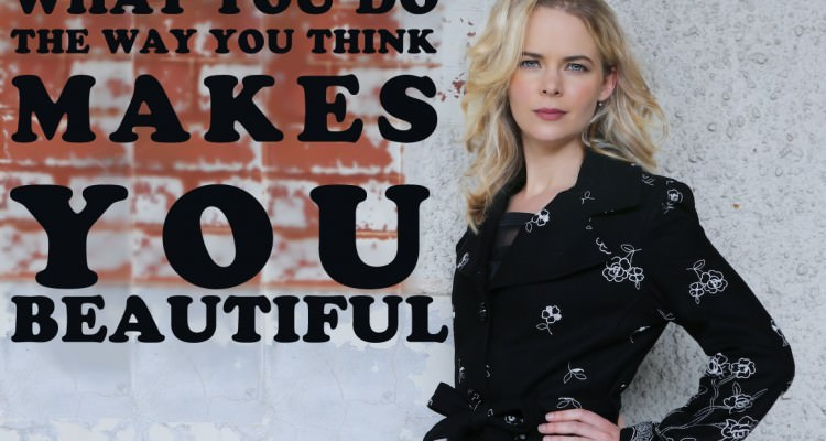 Inspiring quote - What you do the way you think makes you beautiful