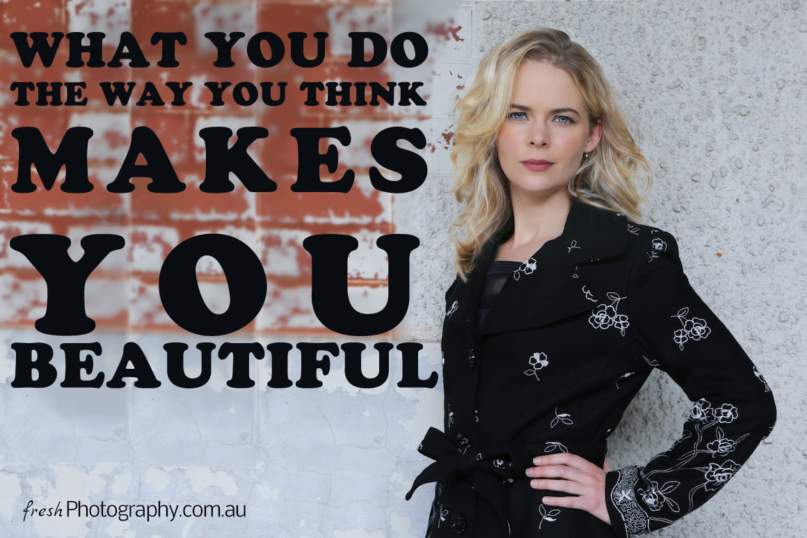 Quote – What you do the way you think makes you beautiful