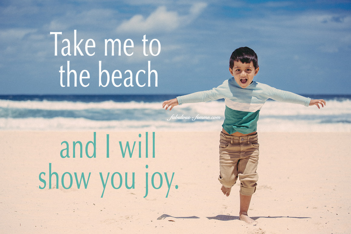 Takew me to the beach and I will show you joy - Picture quote