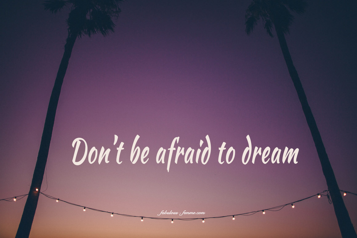 quote - don't be afraid to dream
