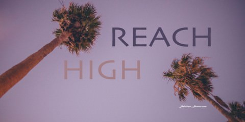 Quote - Reach High - Motivational Quote