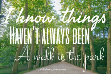 Quote - Self Help - I know things haven't been always a walk in the park