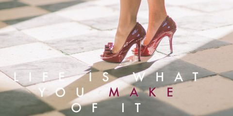 Quote - Life is what you make of it - High Heels