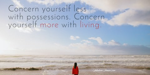 minimalistic quote - more living less possessions